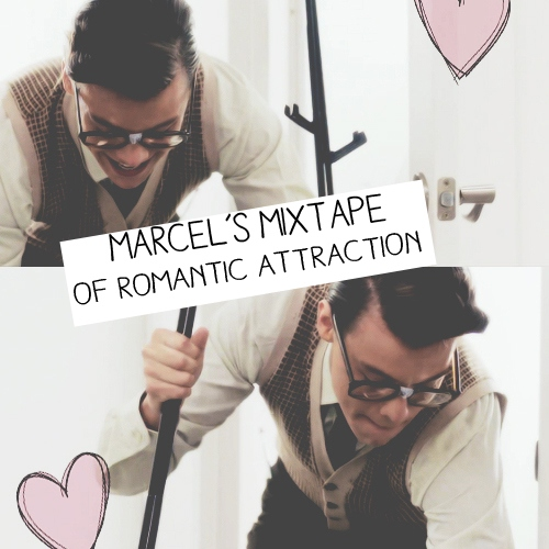 Marcel's Mixtape of Romantic Attraction