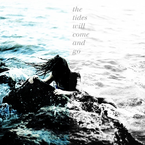 the tides will come and go