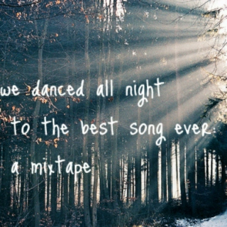 we danced all night to the best song ever: a mixtape