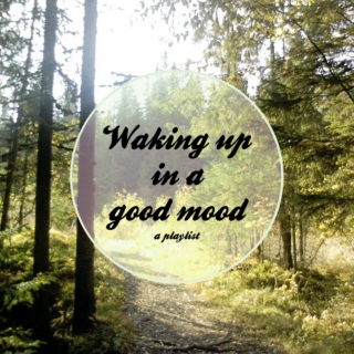 Waking up in a good mood.
