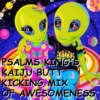 psalms king's kaiju butt kicking mix of awesomeness.