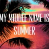 My middle name is SUMMER (oldies edition)