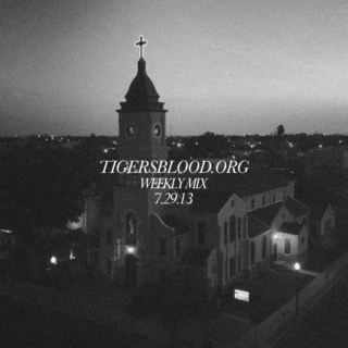 Tigersblood.org Weekly Mix 7.29.13