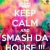 Smash the house!