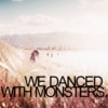 we danced with monsters