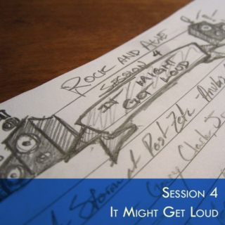 Session 4 - It Might Get Loud