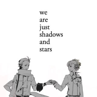 we are just shadows and stars