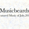 Musicbeards:Featured Music of July 2013