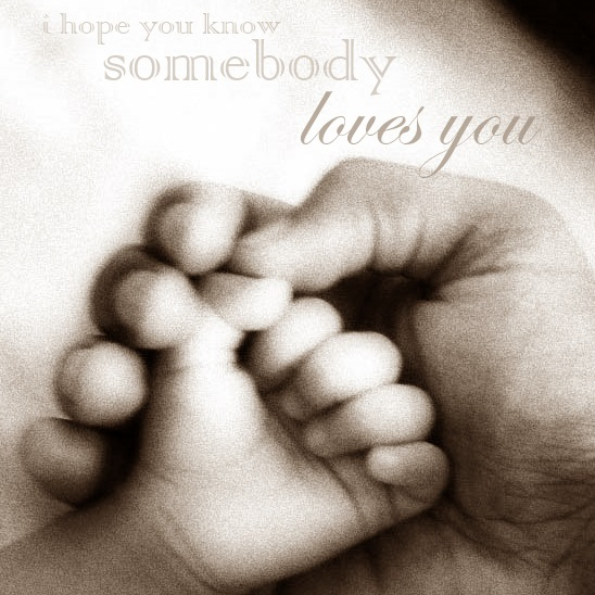 i hope you know somebody loves you.