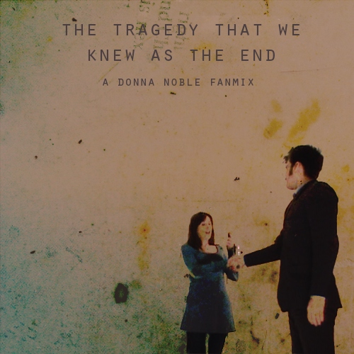 the tragedy that we knew as the end | donna noble mix