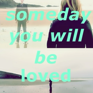 Someday, you will be loved