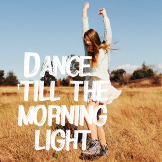 dance 'till the morning light