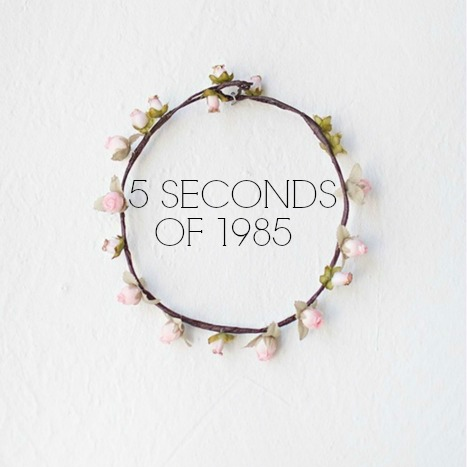 5 Seconds of 1985