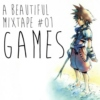 A Beautiful Mixtape #01 - Games