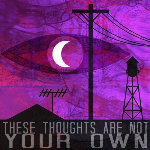 These Thoughts Are Not Your Own