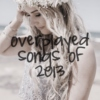 ☼ overplayed songs of 2013 ☼