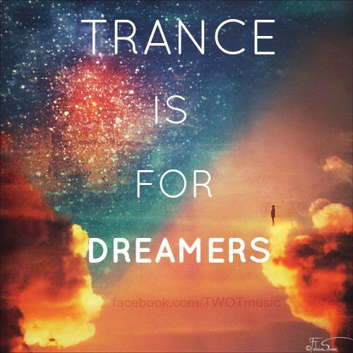 Trance is for dreamers