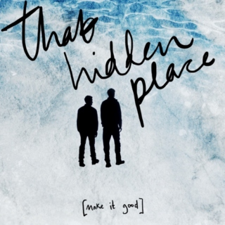 that hidden place [make it good]