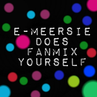 e-meersie does Fanmix Yourself