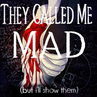 THEY CALLED ME MAD (but i'll show them)