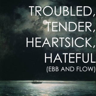 Troubled, Tender, Heartsick, Hateful (Ebb and Flow)