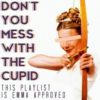 Don't You Mess With The Cupid