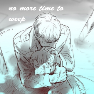 no more time to weep