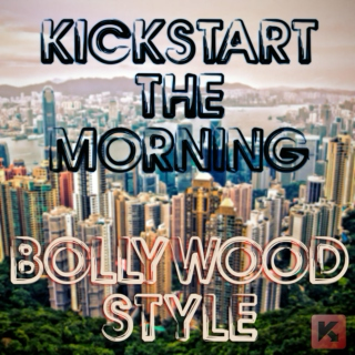 Kickstart the Morning - Bollywood Style