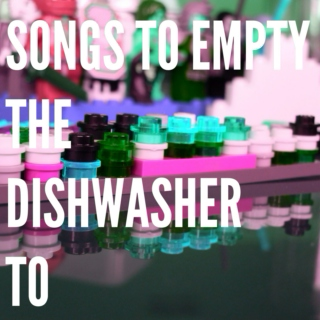 songs to empty the dishwasher to