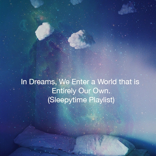 8tracks Radio In Dreams We Enter A World That Is Entirely Our Own