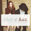 Matt & Kaz: Only know you love her when you let her go.