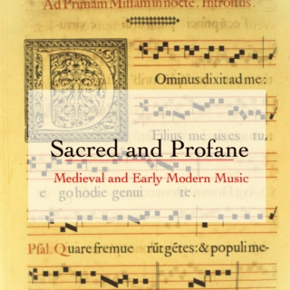 Sacred and Profane: Medieval and Early Modern Music