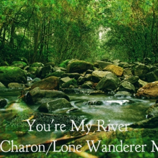 You're My River