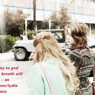 I pray to god this breath will last - an Allison/Lydia fanmix