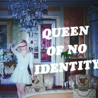 ♡ QUEEN OF NO IDENTITY ♡