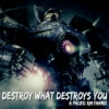 Pacific Rim - Destroy What Destroys You