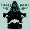 Shall We Dare the Dragon?