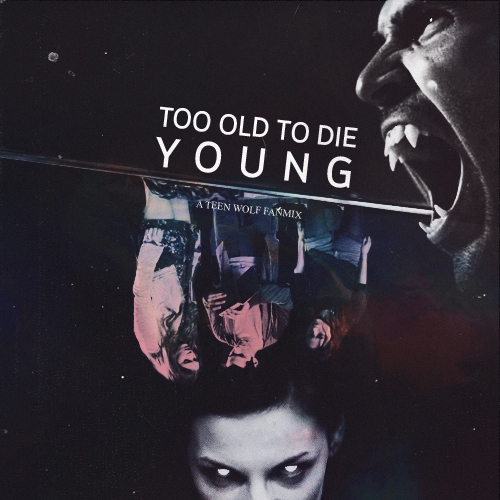 too old to die young