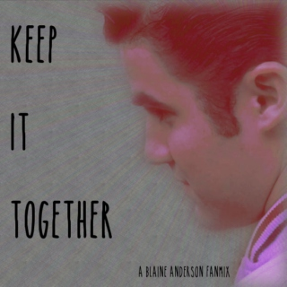 Keep It Together- a Blaine Anderson Fanmix