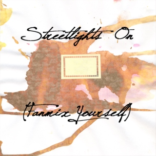 Streetlights On (Fanmix Yourself)
