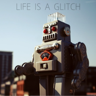 Life is a Glitch