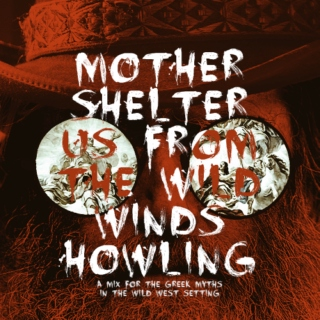 Mother Shelter Us From the Wild Winds Howling