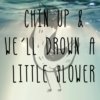 Chin Up & We'll Drown A Little Slower