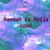 hannah is hella cool