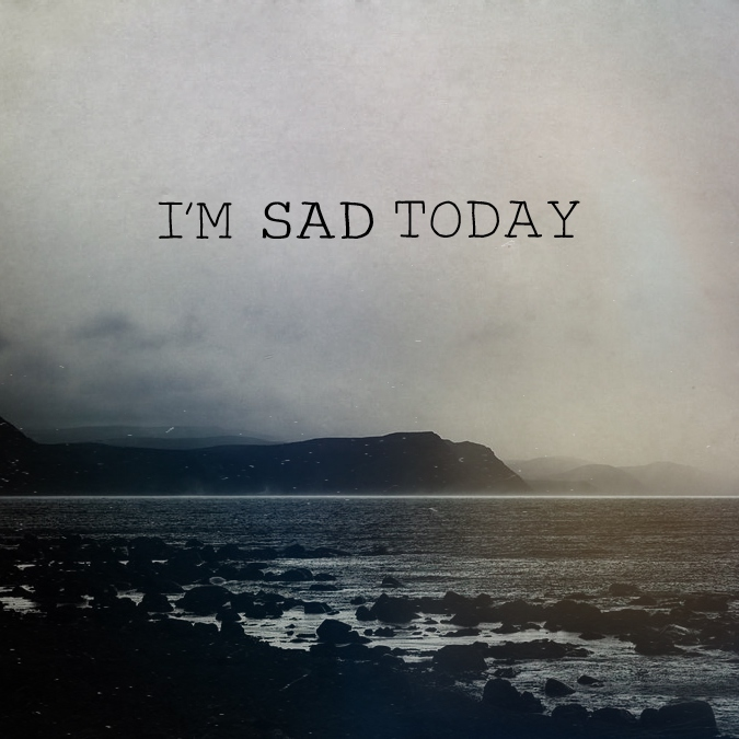 Today I Am Very Sad Quotes: I'm Sad Today (10 Songs)