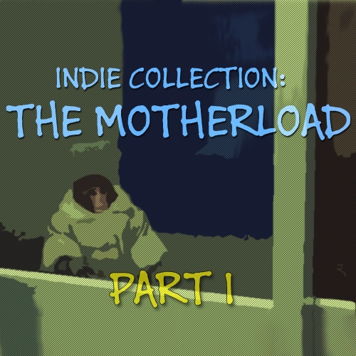 Indie Collection: THE MOTHERLOAD part 1