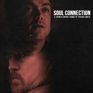 Soul Connection - A Crowley/Bobby Fanmix