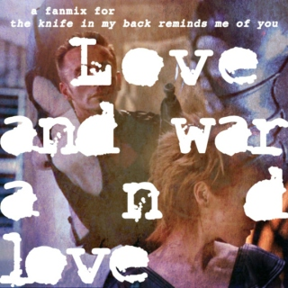 Love and war and love