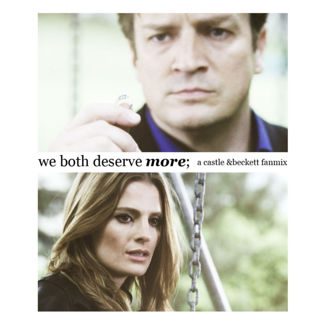 we both deserve more; a castle and beckett fanmix