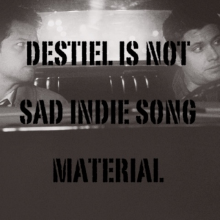Destiel is not sad indie song material